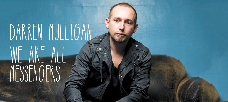 Darren Mulligan - We are all messengers